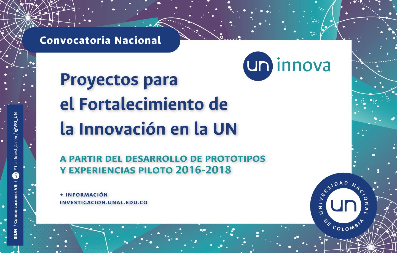 Convocatoria de Proyectos para el Fortalecimiento de la Innovación en la Universidad Nacional de Colombia a partir del Desarrollo de Prototipos y Experiencias Piloto 2016-2018